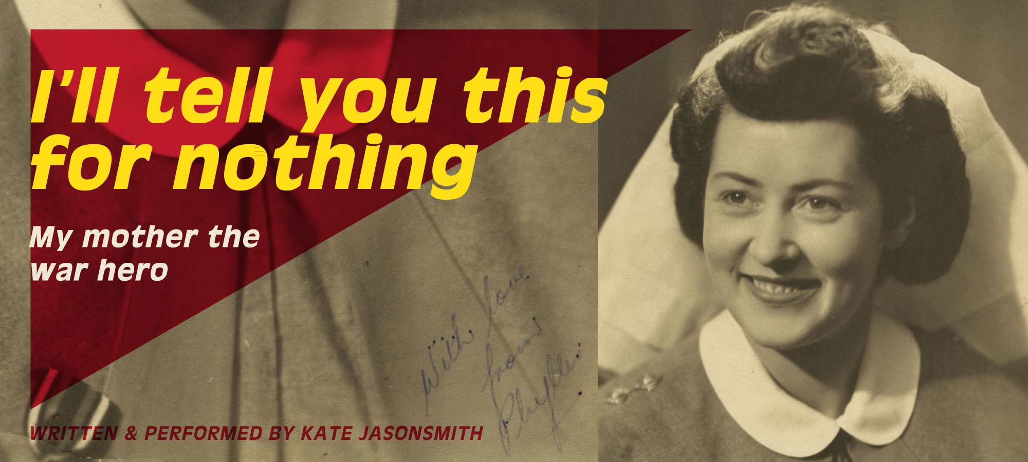 I'll tell you this for nothing My Mother the war hero written and performed by Kate JasonSmith